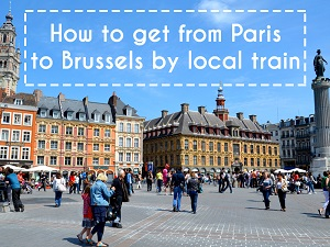 How to get from Paris to Brussels by local train – The alternative to high speed rail