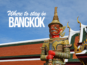 Where to stay in Bangkok – Thailand