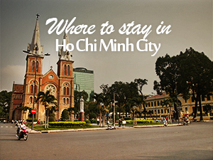 Where to stay in Ho Chi Minh City – Vietnam