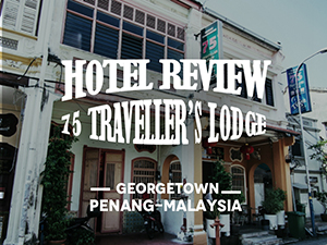 Hotel Review: 75 Traveller's Lodge, Georgetown, Penang – Malaysia