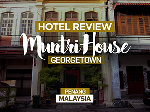 Hotel Review: Muntri House, Georgetown, Penang – Malaysia