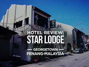Hotel Review: Star Lodge, Georgetown, Penang – Malaysia