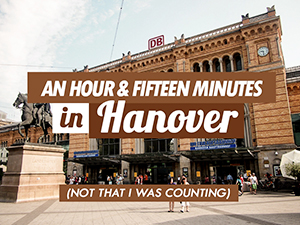 An hour and fifteen minutes in Hanover (not that I was counting)