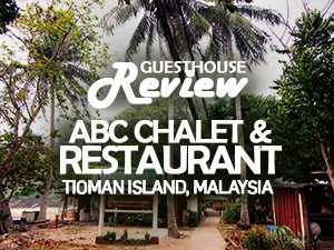 Guesthouse Review: ABC Chalet And Restaurant, Tioman Island – Malaysia