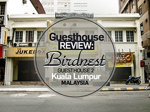 Guesthouse Review: Birdnest Guest House 2, Kuala Lumpur – Malaysia