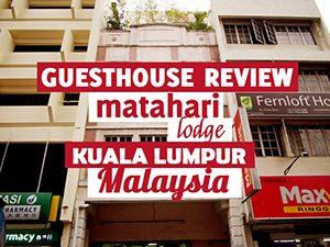Guesthouse Review: Matahari Lodge, Kuala Lumpur – Malaysia