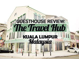 Guesthouse Review: The Travel Hub Guesthouse, Kuala Lumpur – Malaysia
