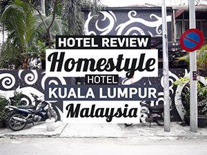 Hotel Review: Homestyle Hotel, Kuala Lumpur – Malaysia
