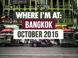 Where I'm At: Bangkok – October 2015