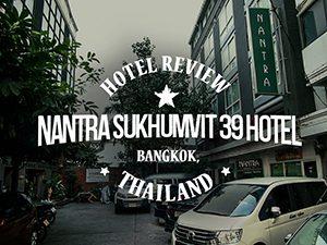 Hotel Review: Nantra Sukhumvit 39 Hotel, Bangkok – Thailand