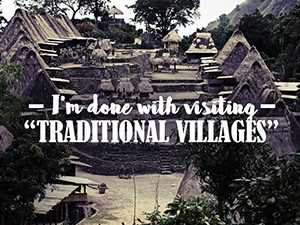 "I'm done with visiting ""traditional villages"""