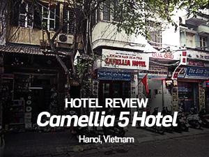 Hotel Review: Camellia 5 Hotel, Hanoi – Vietnam