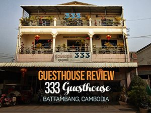 Guesthouse Review: 333 Guesthouse, Battambang – Cambodia