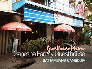 Guesthouse Review: Ganesha Family Guesthouse, Battambang – Cambodia