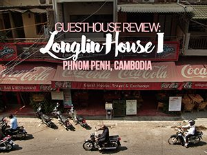 Guesthouse Review: Longlin House I, Phnom Penh – Cambodia