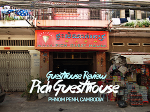 Guesthouse Review: Pich Guesthouse, Phnom Penh – Cambodia