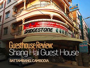Guesthouse Review: Shang Hai Guest House, Battambang – Cambodia
