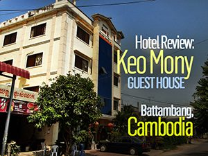 Hotel Review: Keo Mony Guest House, Battambang – Cambodia