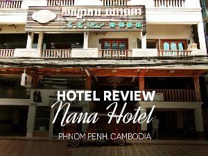 Hotel Review: Nana Hotel, Phnom Penh – Cambodia