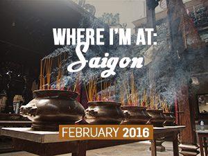 Where I'm At: Saigon – February, 2016