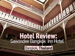 Hotel Review: Sawasdee Bangkok Inn Hotel, Bangkok – Thailand