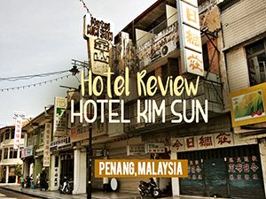 Hotel Review: Kim Sun Hotel, Penang – Malaysia