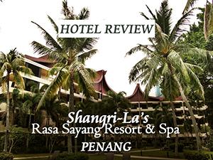 Hotel Review: Shangri-La's Rasa Sayang Resort & Spa Penang