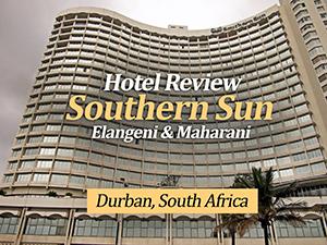 Hotel Review: Southern Sun Elangeni & Maharani, Durban – South Africa