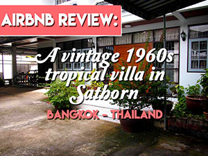 Airbnb Review: A vintage 1960's tropical villa in Sathorn, Bangkok – Thailand