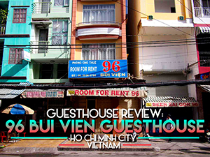 Guesthouse Review: 96 Bui Vien Guesthouse, Ho Chi Minh City – Vietnam