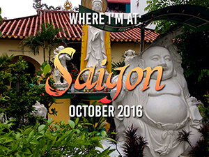 Where I'm At: Saigon – October 2016