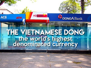 The Vietnamese dong – the world's highest denominated currency