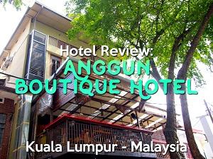 Hotel Review: Anggun Boutique Hotel, Kuala Lumpur – Malaysia