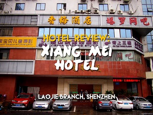 Hotel Review: Xiang Mei Hotel, Shenzhen – a budget hotel in the lively Dongmen shopping area