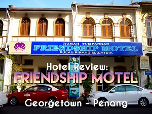 Hotel Review: Friendship Motel, Georgetown – Penang