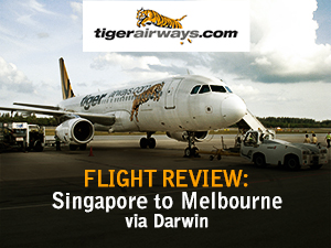 Flight Review: Tiger Airways - Singapore to Melbourne via Darwin