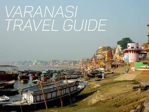 Varanasi Travel Guide