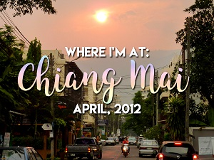 Where I'm At: April, 2012 - Chiang Mai