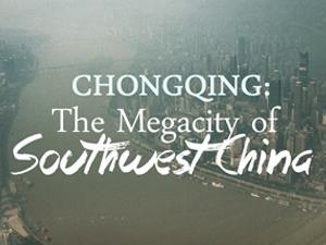 Chongqing: The megacity of Southwest China