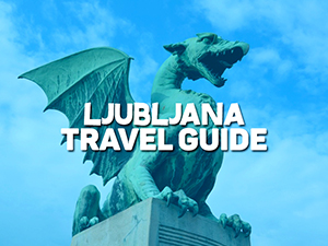 Ljubljana Travel Guide