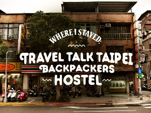 Hostel Review: Travel Talk Taipei Backpackers Hostel
