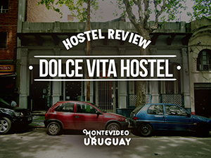 Hostel Review: Dolce Vita Hostel, Montevideo - Uruguay