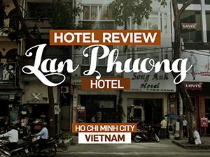 Hotel Review: Lan Phuong Hotel, Ho Chi Minh City - Vietnam