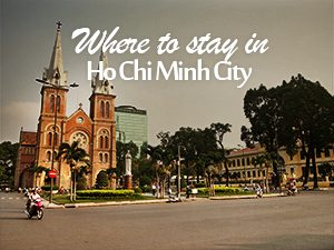 Where to stay in Ho Chi Minh City - Vietnam