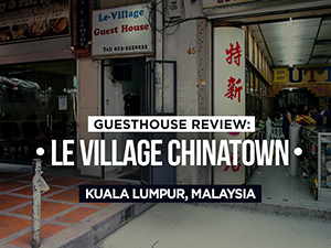 Guesthouse Review: Le Village China Town, Kuala Lumpur - Malaysia