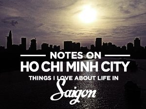 Notes on Ho Chi Minh City - things I love about life in Saigon
