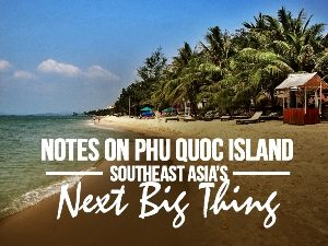 Notes on Phu Quoc Island - Southeast Asia's next big thing