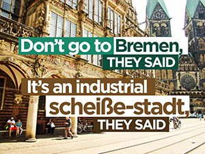 Don't go to Bremen, they said - It's an industrial scheiße-stadt, they said