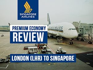 Singapore Airlines: Premium Economy Review - London (LHR) to Singapore