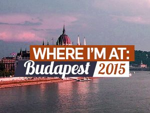 Where I'm At: Budapest - 2015 edition